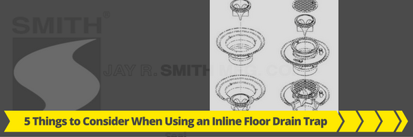 5 Things to Consider When Using an Inline Floor Drain Trap Seal
