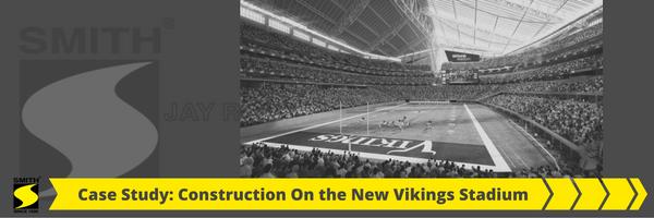 Case Study Construction on the New Vikings Stadium