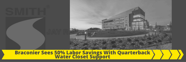 Braconier Sees Fifty Percent Labor Savings With Quarterback Water Closet Support